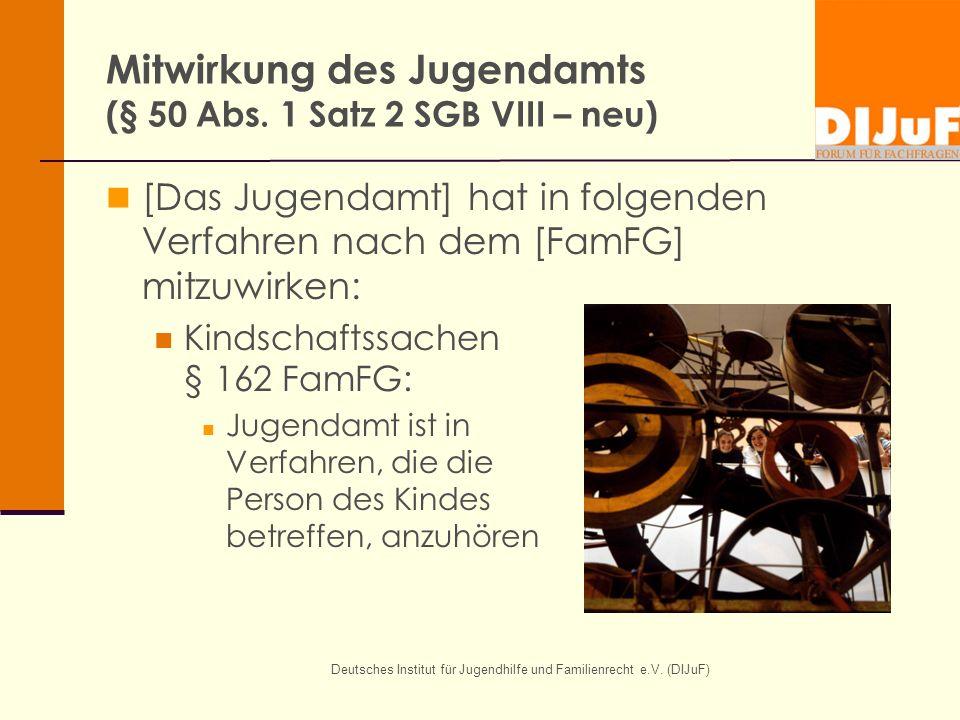 Deutsches Institut für Jugendhilfe und Familienrecht e.V. (DIJuF) Mitwirkung des Jugendamts (§ 50 Abs. 1 Satz 2 SGB VIII – neu) [Das Jugendamt] hat in
