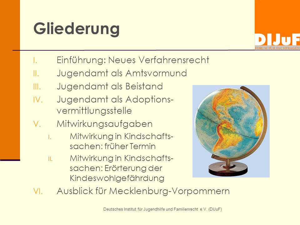 Deutsches Institut für Jugendhilfe und Familienrecht e.V. (DIJuF) Gliederung I. Einführung: Neues Verfahrensrecht II. Jugendamt als Amtsvormund III. J