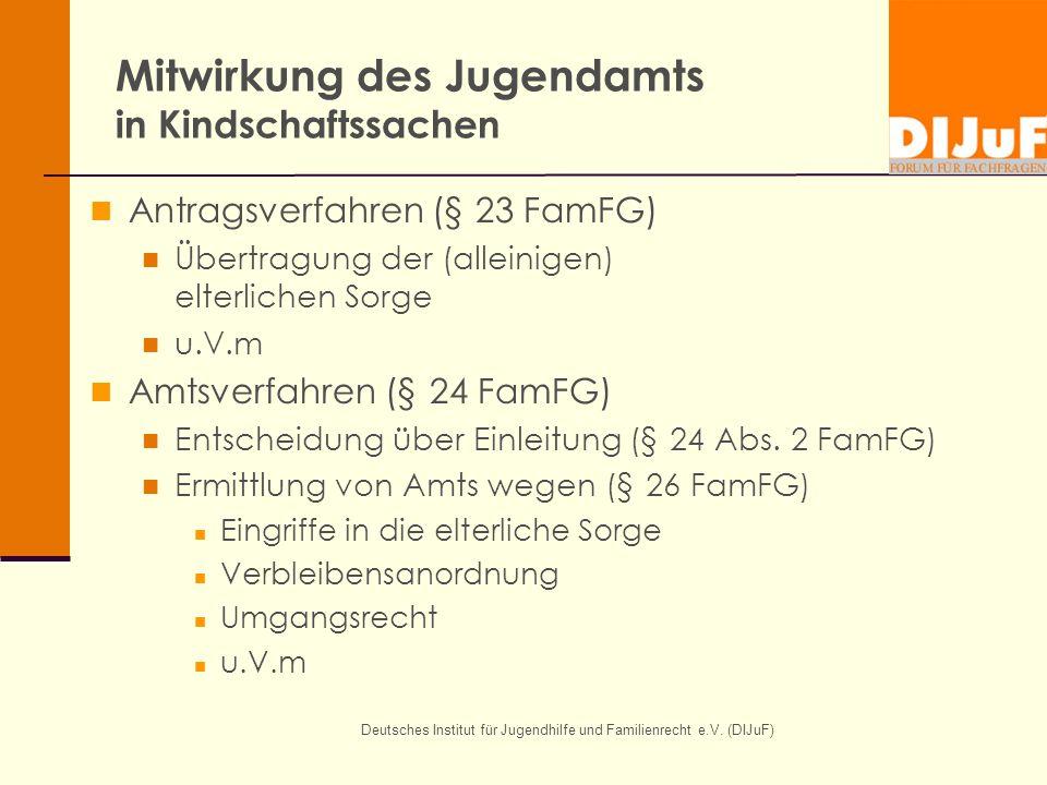 Deutsches Institut für Jugendhilfe und Familienrecht e.V. (DIJuF) Mitwirkung des Jugendamts in Kindschaftssachen Antragsverfahren (§ 23 FamFG) Übertra