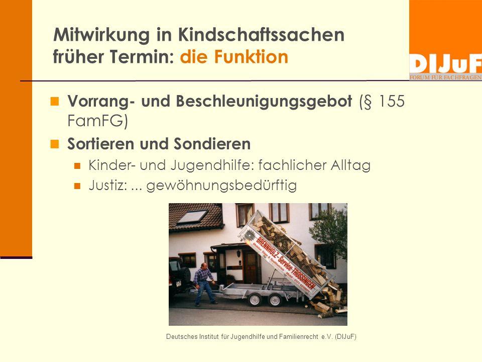 Deutsches Institut für Jugendhilfe und Familienrecht e.V. (DIJuF) Mitwirkung in Kindschaftssachen früher Termin: die Funktion Vorrang- und Beschleunig