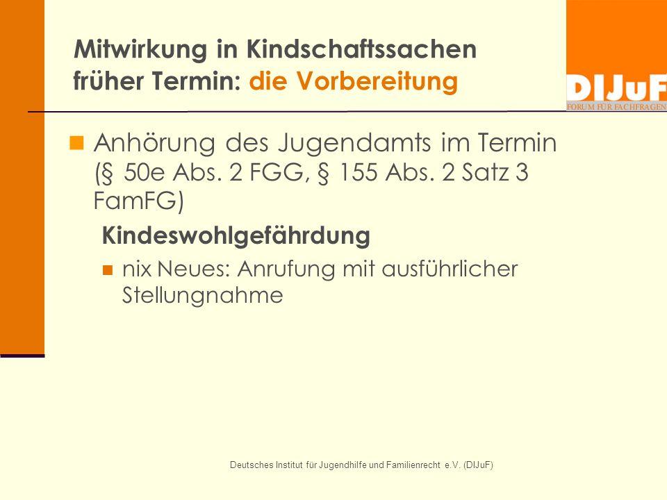 Deutsches Institut für Jugendhilfe und Familienrecht e.V. (DIJuF) Mitwirkung in Kindschaftssachen früher Termin: die Vorbereitung Anhörung des Jugenda