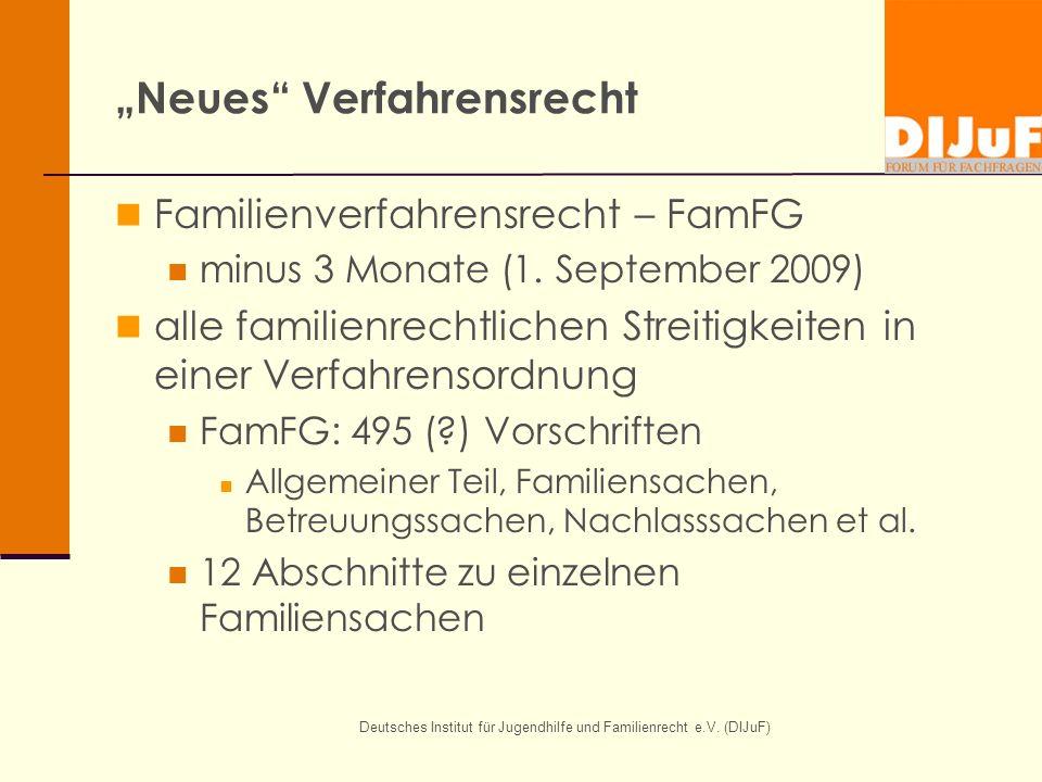Deutsches Institut für Jugendhilfe und Familienrecht e.V. (DIJuF) Neues Verfahrensrecht Familienverfahrensrecht – FamFG minus 3 Monate (1. September 2