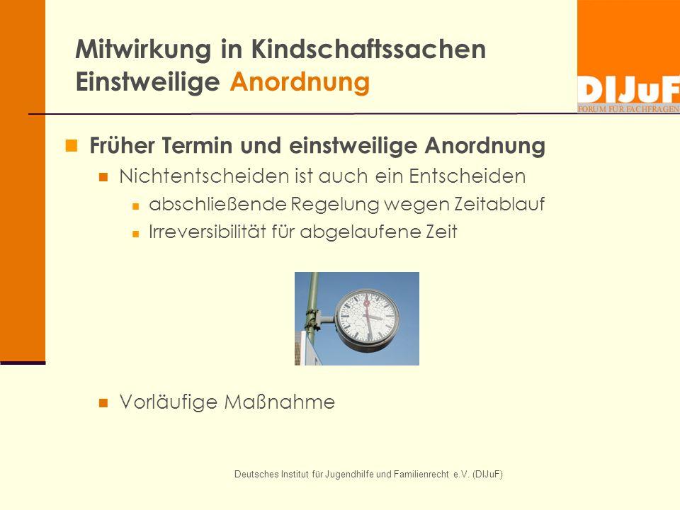 Deutsches Institut für Jugendhilfe und Familienrecht e.V. (DIJuF) Mitwirkung in Kindschaftssachen Einstweilige Anordnung Früher Termin und einstweilig