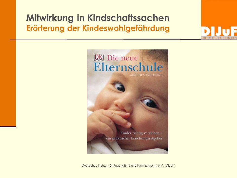Deutsches Institut für Jugendhilfe und Familienrecht e.V. (DIJuF) Mitwirkung in Kindschaftssachen Erörterung der Kindeswohlgefährdung