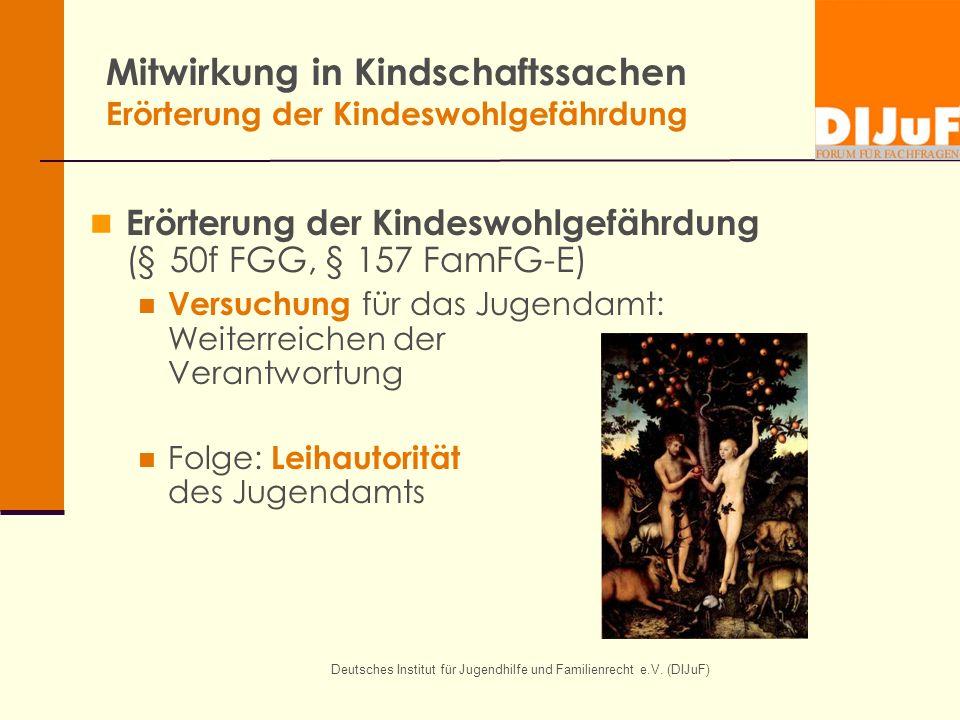 Deutsches Institut für Jugendhilfe und Familienrecht e.V. (DIJuF) Mitwirkung in Kindschaftssachen Erörterung der Kindeswohlgefährdung Erörterung der K
