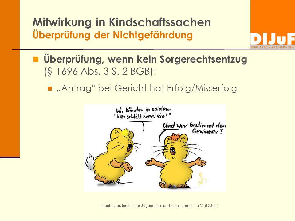 Deutsches Institut für Jugendhilfe und Familienrecht e.V. (DIJuF) Mitwirkung in Kindschaftssachen Überprüfung der Nichtgefährdung Überprüfung, wenn ke