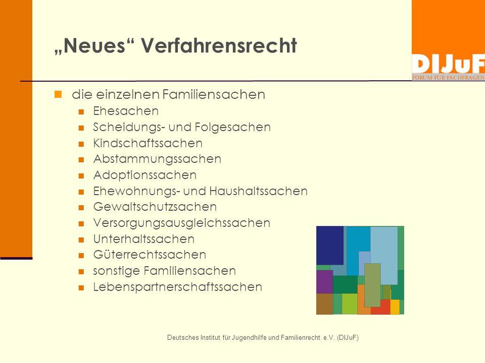Deutsches Institut für Jugendhilfe und Familienrecht e.V. (DIJuF) Neues Verfahrensrecht die einzelnen Familiensachen Ehesachen Scheidungs- und Folgesa