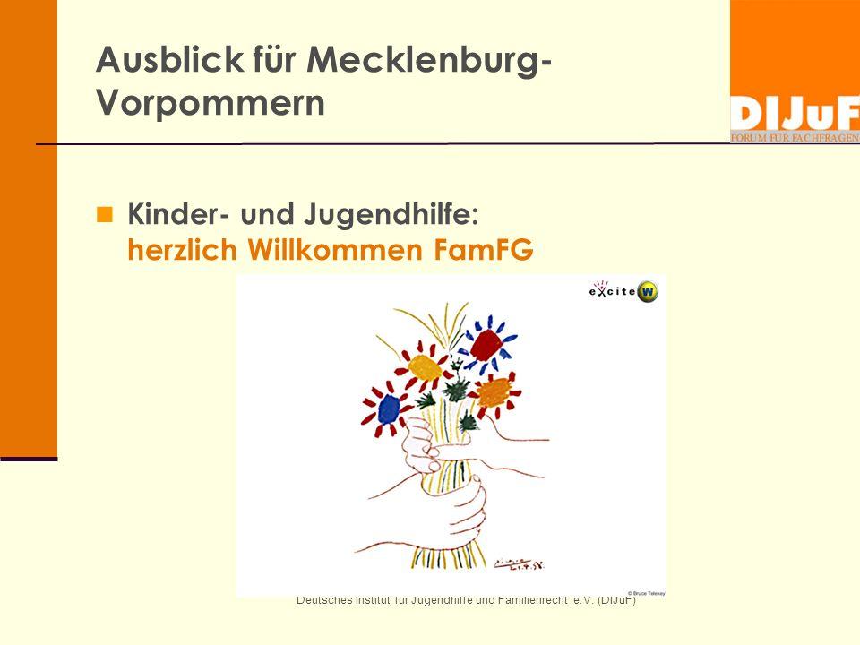 Deutsches Institut für Jugendhilfe und Familienrecht e.V. (DIJuF) Ausblick für Mecklenburg- Vorpommern Kinder- und Jugendhilfe: herzlich Willkommen Fa