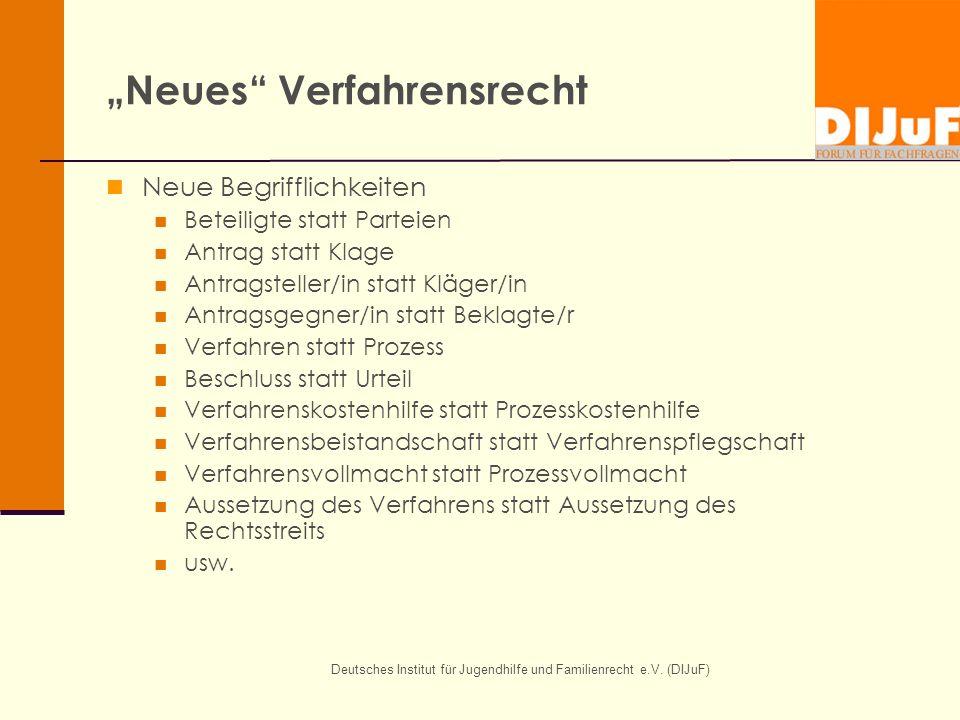 Deutsches Institut für Jugendhilfe und Familienrecht e.V. (DIJuF) Neues Verfahrensrecht Neue Begrifflichkeiten Beteiligte statt Parteien Antrag statt