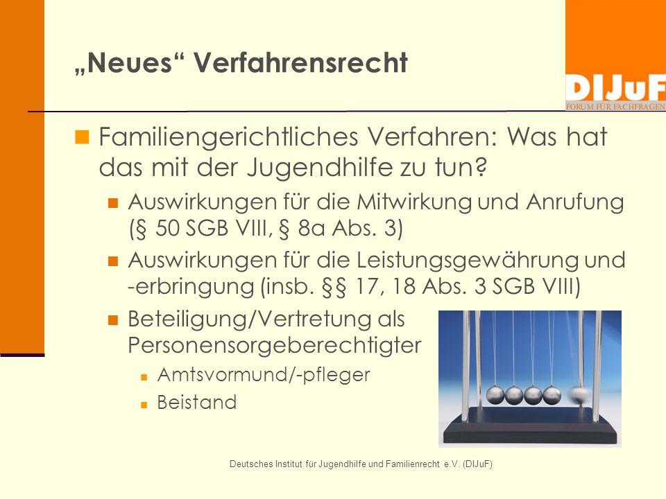 Deutsches Institut für Jugendhilfe und Familienrecht e.V. (DIJuF) Neues Verfahrensrecht Familiengerichtliches Verfahren: Was hat das mit der Jugendhil