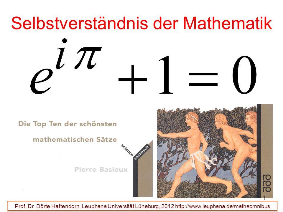 Selbstverständnis der Mathematik Prof. Dr. Dörte Haftendorn, Leuphana Universität Lüneburg, 2012 http://www.leuphana.de/matheomnibus 1