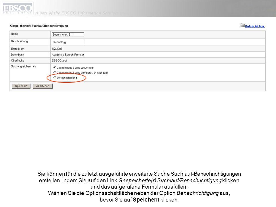 Sie können für die zuletzt ausgeführte erweiterte Suche Suchlauf-Benachrichtigungen erstellen, indem Sie auf den Link Gespeicherte(r) Suchlauf/Benachrichtigung klicken und das aufgerufene Formular ausfüllen.