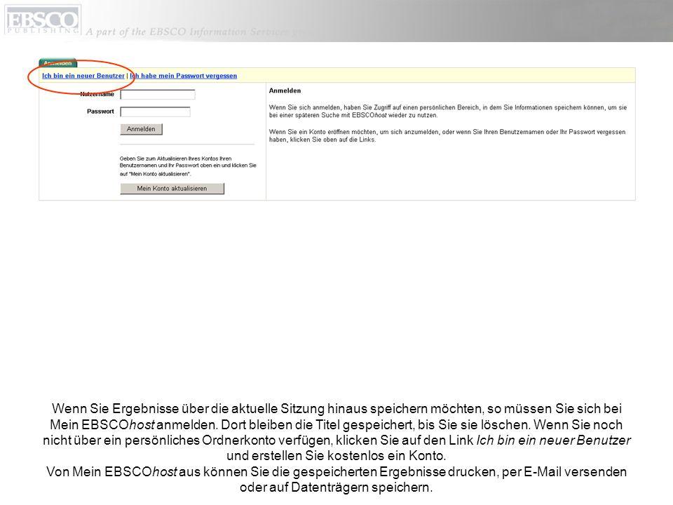 Wenn Sie Ergebnisse über die aktuelle Sitzung hinaus speichern möchten, so müssen Sie sich bei Mein EBSCOhost anmelden.