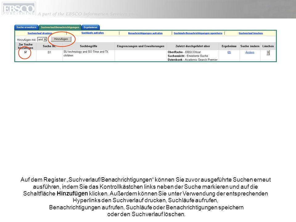 Auf dem Register Suchverlauf/Benachrichtigungen können Sie zuvor ausgeführte Suchen erneut ausführen, indem Sie das Kontrollkästchen links neben der Suche markieren und auf die Schaltfläche Hinzufügen klicken.