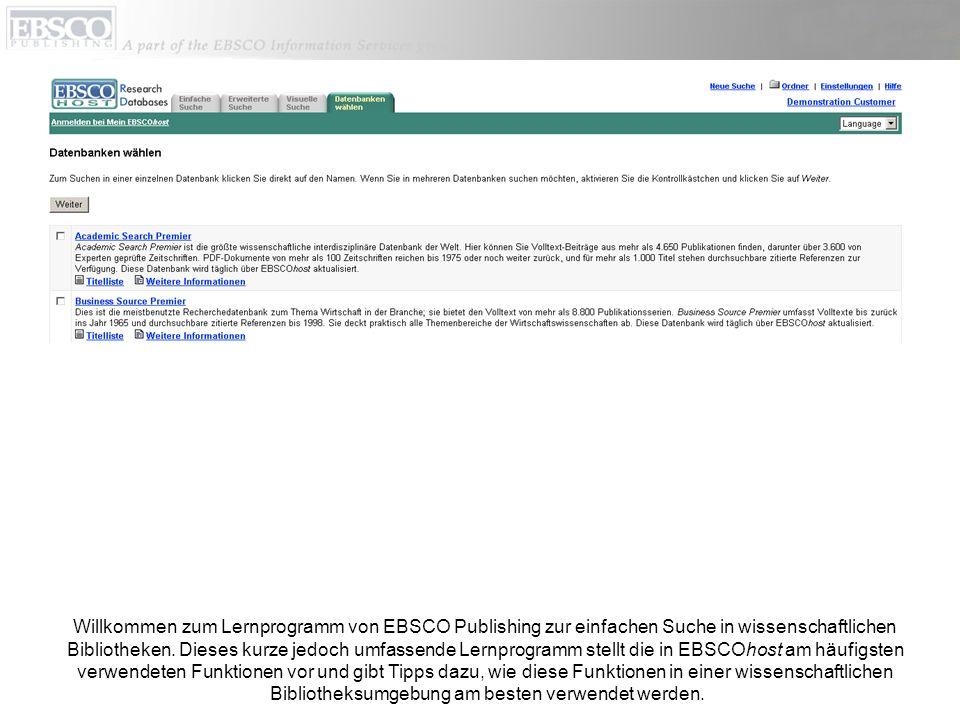 Willkommen zum Lernprogramm von EBSCO Publishing zur einfachen Suche in wissenschaftlichen Bibliotheken.