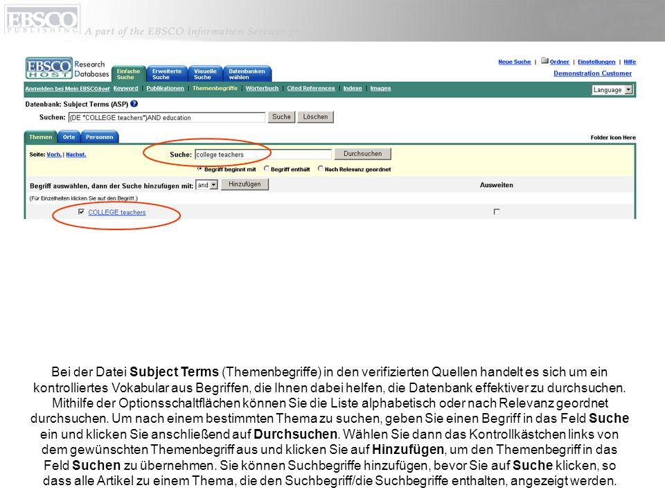 Bei der Datei Subject Terms (Themenbegriffe) in den verifizierten Quellen handelt es sich um ein kontrolliertes Vokabular aus Begriffen, die Ihnen dabei helfen, die Datenbank effektiver zu durchsuchen.