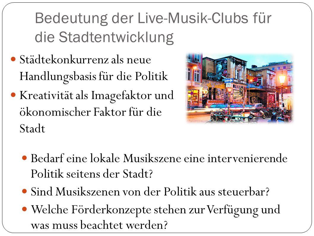 Bedeutung der Live-Musik-Clubs für die Stadtentwicklung Städtekonkurrenz als neue Handlungsbasis für die Politik Kreativität als Imagefaktor und ökono
