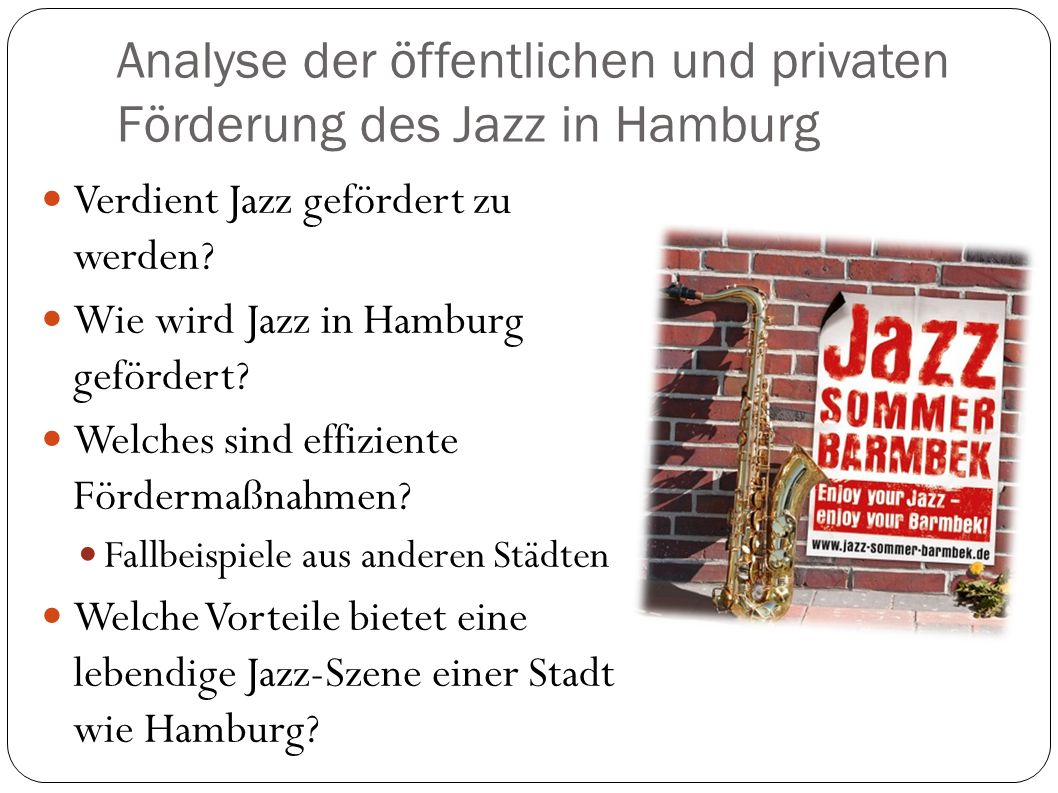 Analyse der öffentlichen und privaten Förderung des Jazz in Hamburg Verdient Jazz gefördert zu werden? Wie wird Jazz in Hamburg gefördert? Welches sin