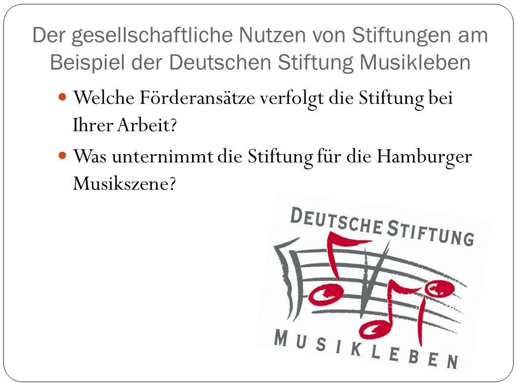 Der gesellschaftliche Nutzen von Stiftungen am Beispiel der Deutschen Stiftung Musikleben Welche Förderansätze verfolgt die Stiftung bei Ihrer Arbeit?