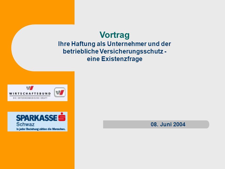 Vortrag Ihre Haftung als Unternehmer und der betriebliche Versicherungsschutz - eine Existenzfrage 08. Juni 2004