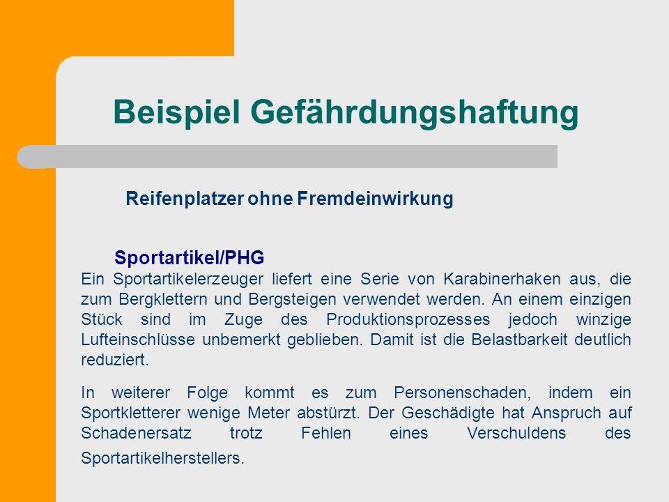 Beispiel Gefährdungshaftung Sportartikel/PHG Ein Sportartikelerzeuger liefert eine Serie von Karabinerhaken aus, die zum Bergklettern und Bergsteigen