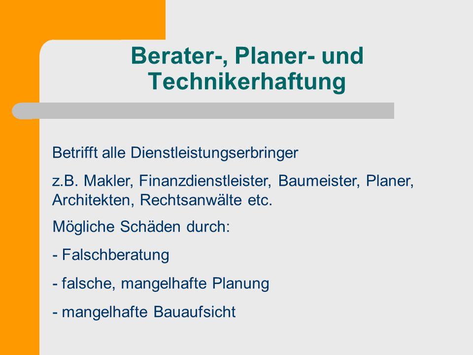 Berater-, Planer- und Technikerhaftung Betrifft alle Dienstleistungserbringer z.B. Makler, Finanzdienstleister, Baumeister, Planer, Architekten, Recht