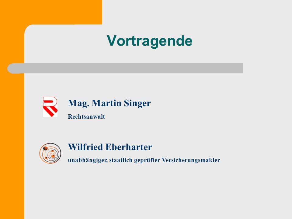 Vortragende Wilfried Eberharter unabhängiger, staatlich geprüfter Versicherungsmakler Mag. Martin Singer Rechtsanwalt