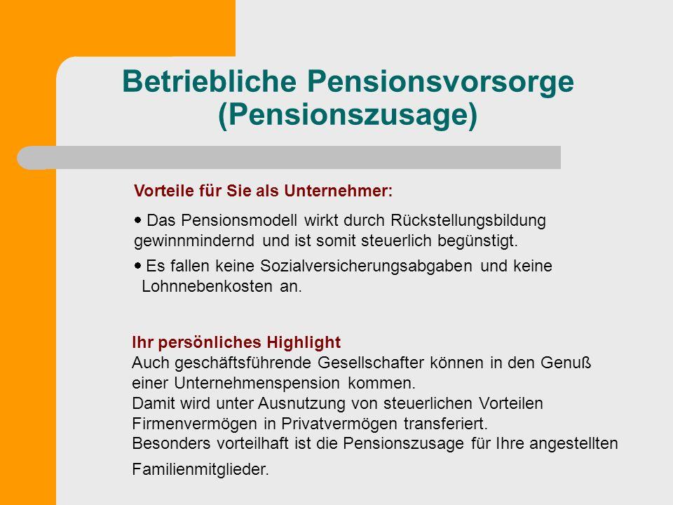 Betriebliche Pensionsvorsorge (Pensionszusage) Vorteile für Sie als Unternehmer: Das Pensionsmodell wirkt durch Rückstellungsbildung gewinnmindernd un