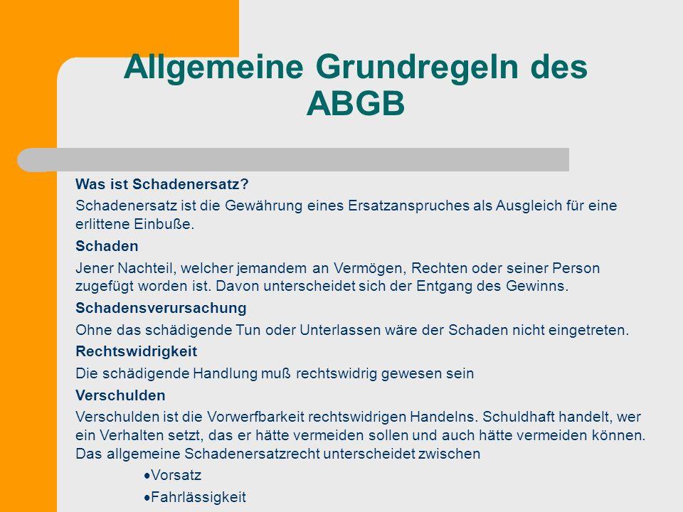 Allgemeine Grundregeln des ABGB Was ist Schadenersatz? Schadenersatz ist die Gewährung eines Ersatzanspruches als Ausgleich für eine erlittene Einbuße