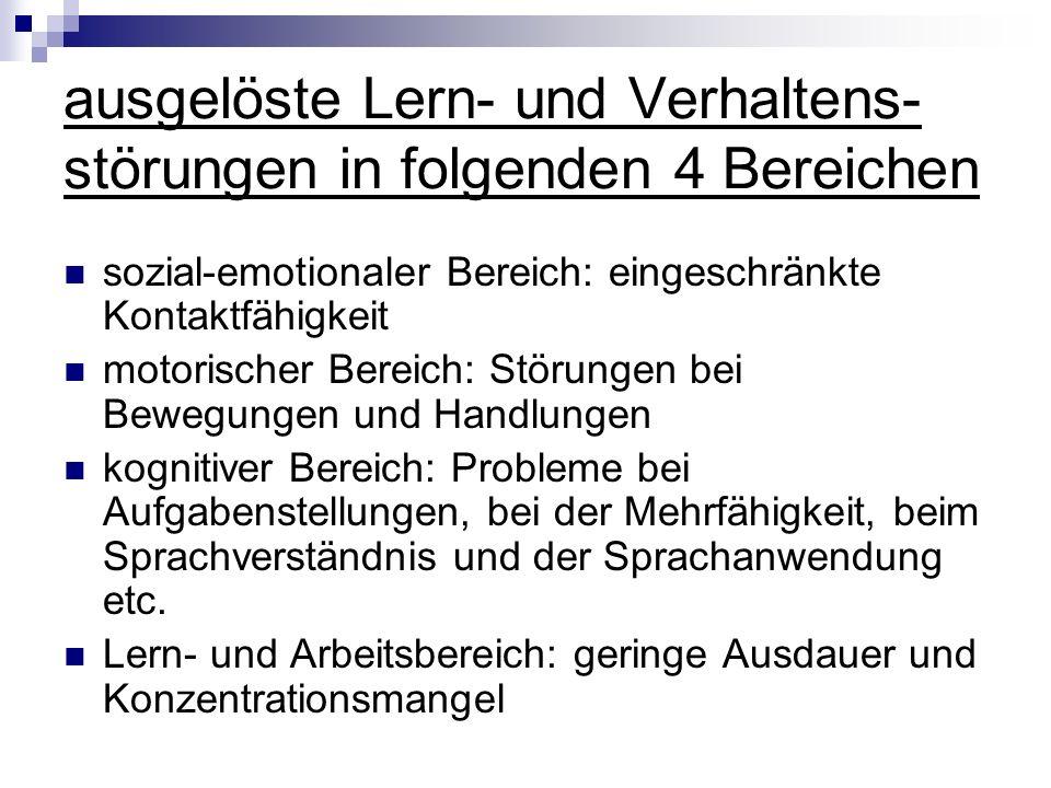 ausgelöste Lern- und Verhaltens- störungen in folgenden 4 Bereichen sozial-emotionaler Bereich: eingeschränkte Kontaktfähigkeit motorischer Bereich: S