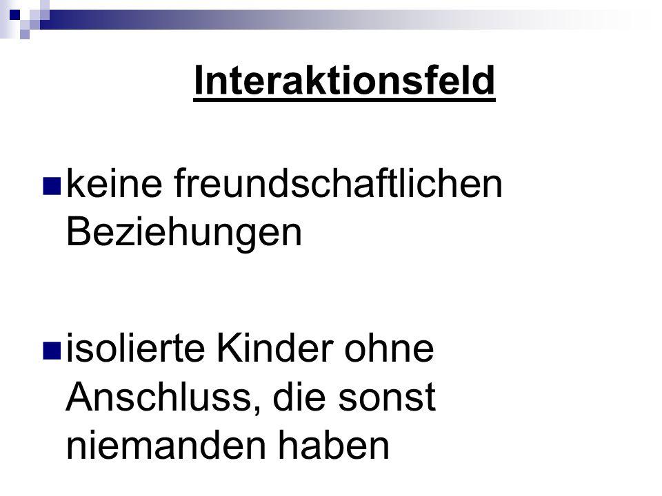 Interaktionsfeld keine freundschaftlichen Beziehungen isolierte Kinder ohne Anschluss, die sonst niemanden haben