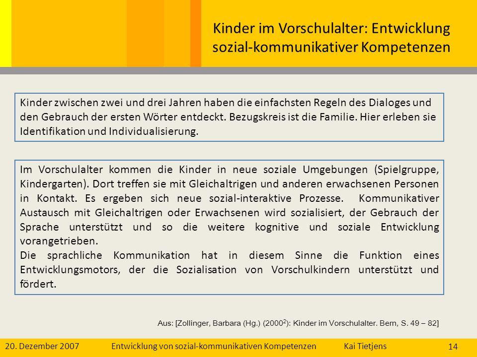 20. Dezember 2007Kai Tietjens Entwicklung von sozial-kommunikativen Kompetenzen 14 Kinder im Vorschulalter: Entwicklung sozial-kommunikativer Kompeten