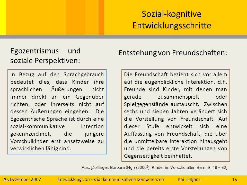 20. Dezember 2007Kai Tietjens Entwicklung von sozial-kommunikativen Kompetenzen 15 Sozial-kognitive Entwicklungsschritte Egozentrismus und soziale Per
