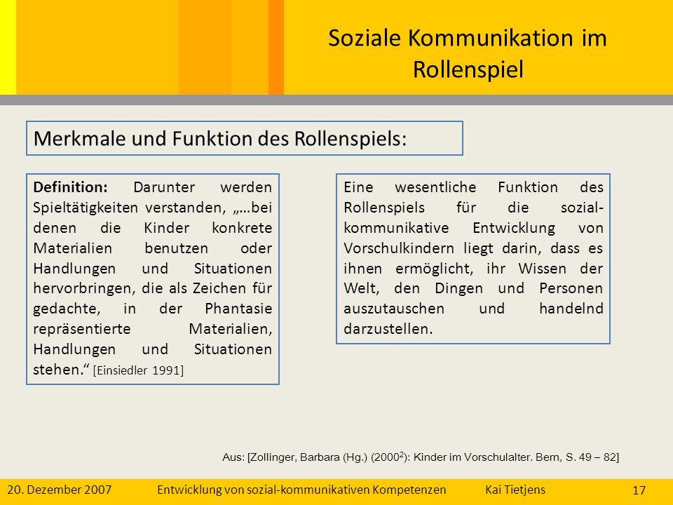 20. Dezember 2007Kai Tietjens Entwicklung von sozial-kommunikativen Kompetenzen 17 Soziale Kommunikation im Rollenspiel Merkmale und Funktion des Roll