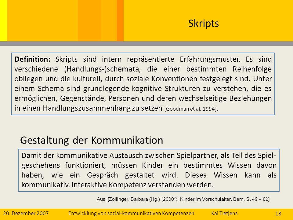 20. Dezember 2007Kai Tietjens Entwicklung von sozial-kommunikativen Kompetenzen 18 Skripts Definition: Skripts sind intern repräsentierte Erfahrungsmu