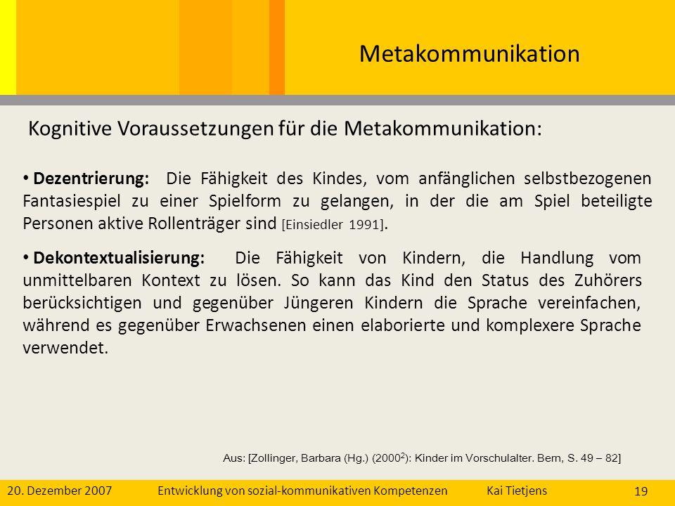20. Dezember 2007Kai Tietjens Entwicklung von sozial-kommunikativen Kompetenzen 19 Metakommunikation Kognitive Voraussetzungen für die Metakommunikati