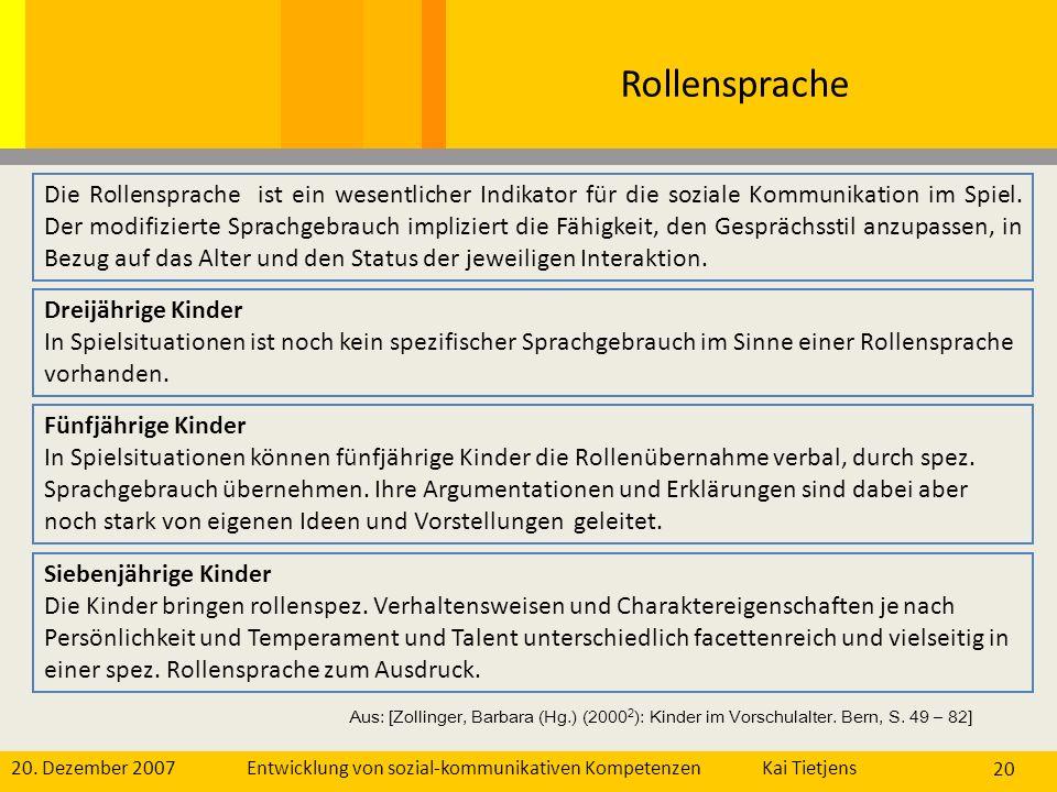 20. Dezember 2007Kai Tietjens Entwicklung von sozial-kommunikativen Kompetenzen 20 Rollensprache Die Rollensprache ist ein wesentlicher Indikator für