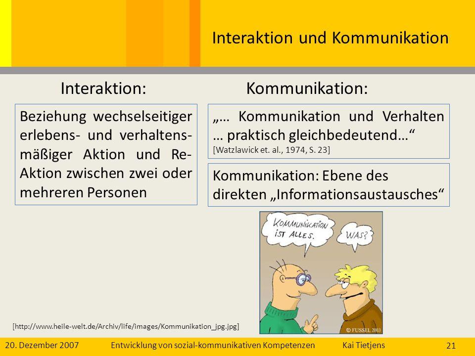 20. Dezember 2007Kai Tietjens Entwicklung von sozial-kommunikativen Kompetenzen 21 Interaktion und Kommunikation Beziehung wechselseitiger erlebens- u