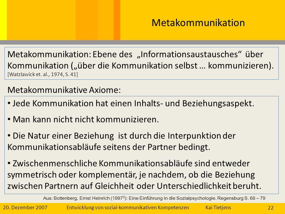 20. Dezember 2007Kai Tietjens Entwicklung von sozial-kommunikativen Kompetenzen 22 Metakommunikation Metakommunikation: Ebene des Informationsaustausc