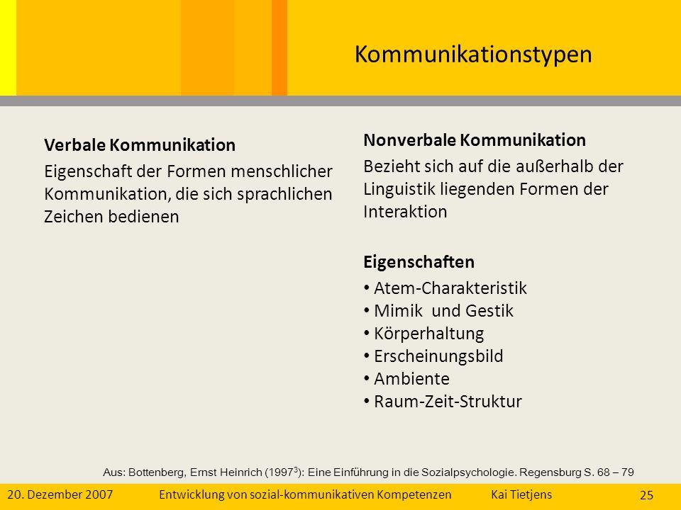 20. Dezember 2007Kai Tietjens Entwicklung von sozial-kommunikativen Kompetenzen 25 Kommunikationstypen Nonverbale Kommunikation Bezieht sich auf die a