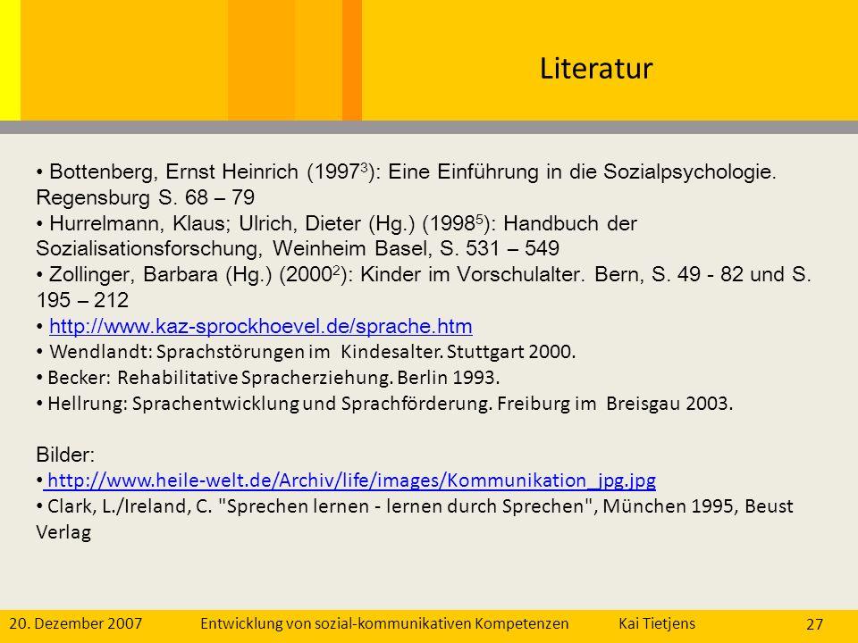 20. Dezember 2007Kai Tietjens Entwicklung von sozial-kommunikativen Kompetenzen 27 Literatur Bottenberg, Ernst Heinrich (1997 3 ): Eine Einführung in