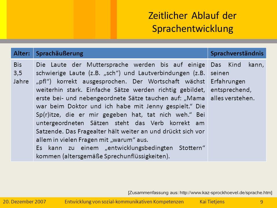20. Dezember 2007Kai Tietjens Entwicklung von sozial-kommunikativen Kompetenzen 9 Alter:SprachäußerungSprachverständnis Bis 3,5 Jahre Die Laute der Mu