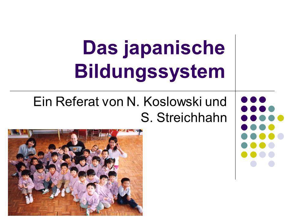 Das japanische Bildungssystem Ein Referat von N. Koslowski und S. Streichhahn