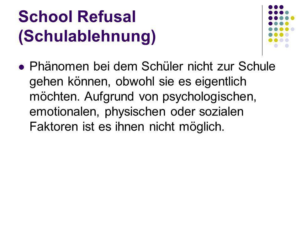 School Refusal (Schulablehnung) Phänomen bei dem Schüler nicht zur Schule gehen können, obwohl sie es eigentlich möchten. Aufgrund von psychologischen