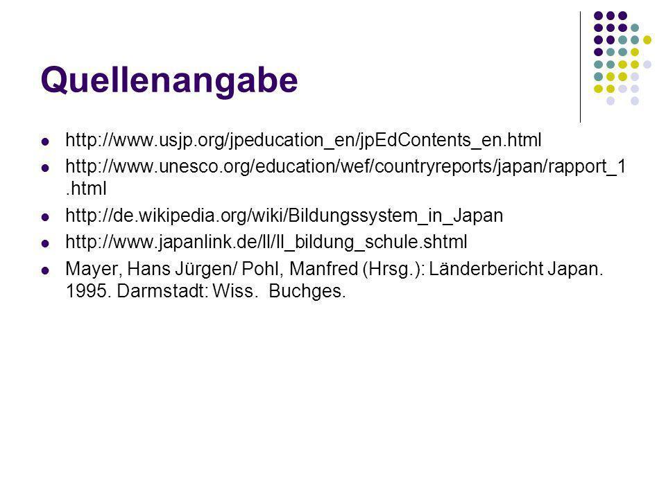 Quellenangabe http://www.usjp.org/jpeducation_en/jpEdContents_en.html http://www.unesco.org/education/wef/countryreports/japan/rapport_1.html http://d