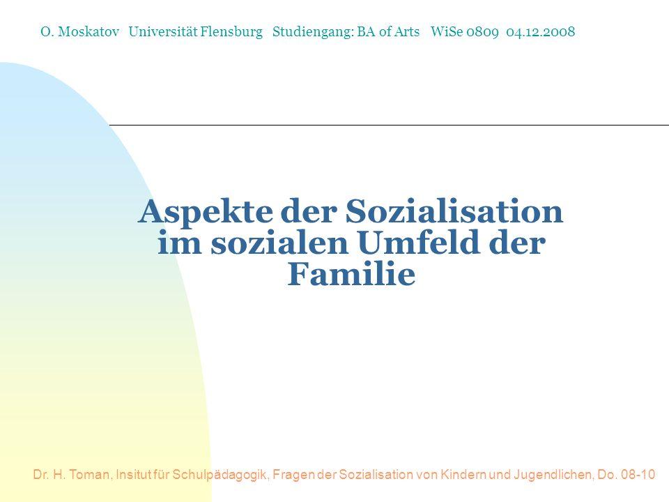 Dr. H. Toman, Insitut für Schulpädagogik, Fragen der Sozialisation von Kindern und Jugendlichen, Do. 08-10 Aspekte der Sozialisation im sozialen Umfel