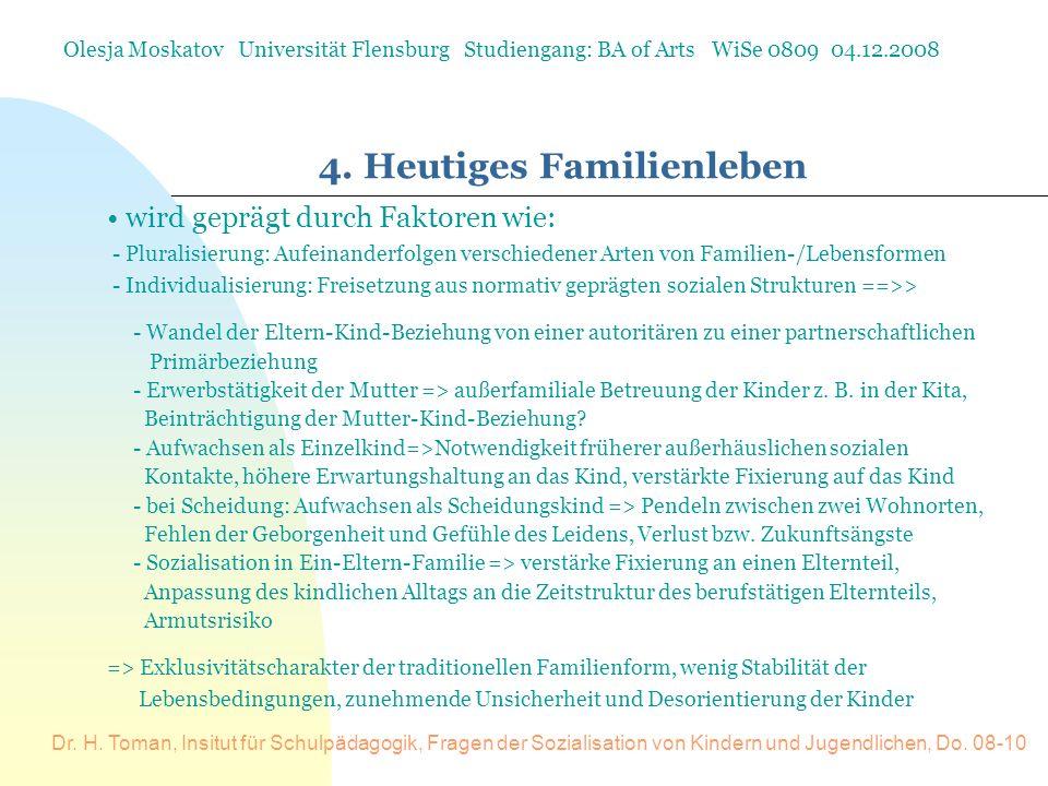 Dr. H. Toman, Insitut für Schulpädagogik, Fragen der Sozialisation von Kindern und Jugendlichen, Do. 08-10 4. Heutiges Familienleben Olesja Moskatov U
