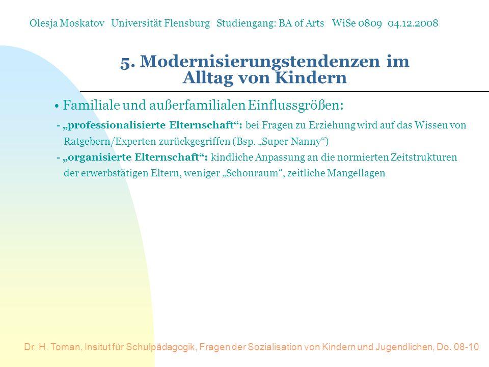 Dr. H. Toman, Insitut für Schulpädagogik, Fragen der Sozialisation von Kindern und Jugendlichen, Do. 08-10 5. Modernisierungstendenzen im Alltag von K