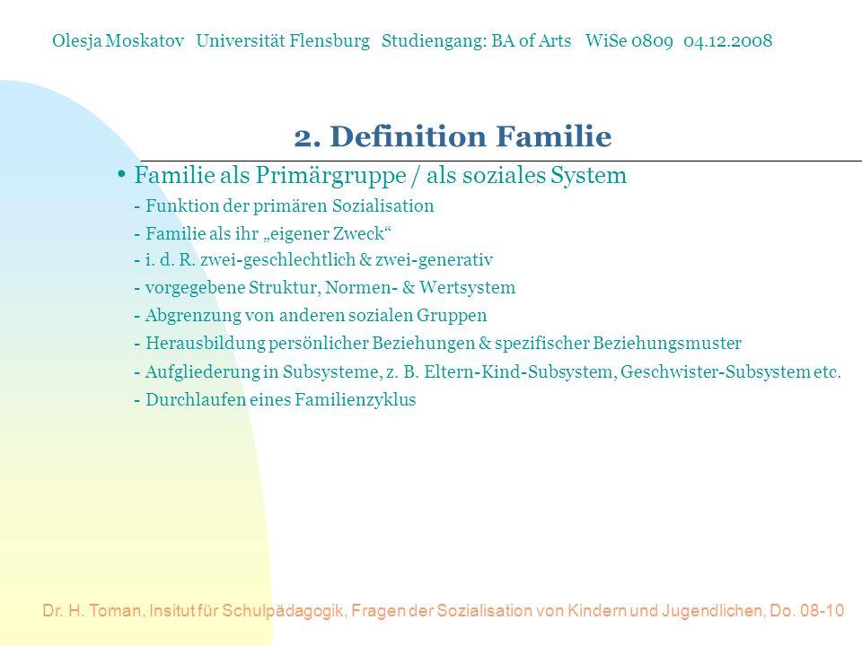 Dr. H. Toman, Insitut für Schulpädagogik, Fragen der Sozialisation von Kindern und Jugendlichen, Do. 08-10 2. Definition Familie Olesja Moskatov Unive