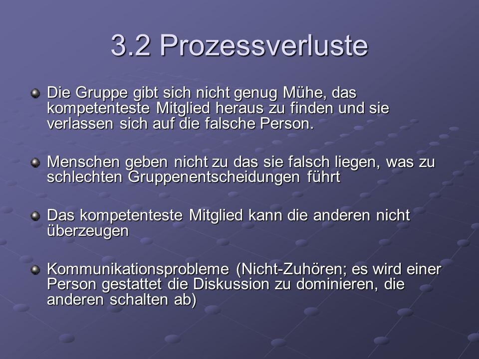 3.2 Prozessverluste Die Gruppe gibt sich nicht genug Mühe, das kompetenteste Mitglied heraus zu finden und sie verlassen sich auf die falsche Person.